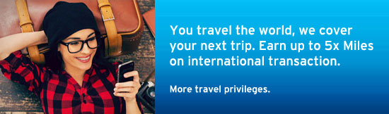You travel the world, we cover your next trip.Earn up to 5x Miles on international transaction.